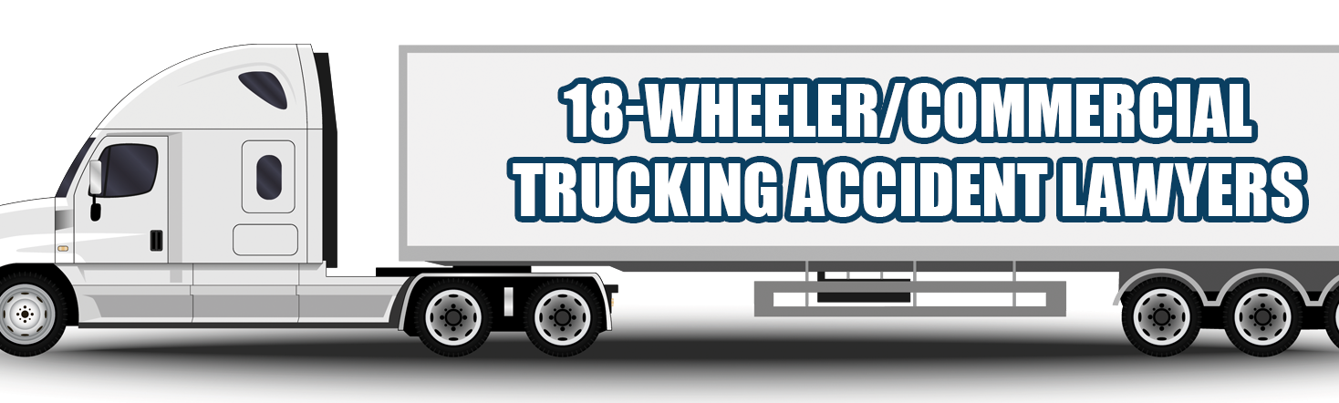 18-Wheeler/Commercial Trucking Accident Lawyer